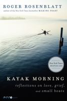 Kayak morning : reflections on love, grief, and small boats