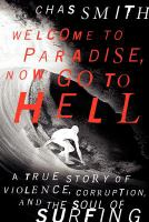 Welcome to paradise, now go to hell : a true story of violence, corruption, and the soul of surfing