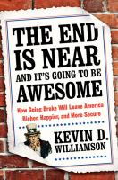 The end is near and it's going to be awesome : how going broke will leave America richer, happier, and more secure