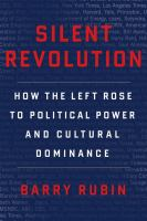 Silent revolution : how the left rose to political power and cultural dominance