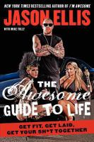 The awesome guide to life : get fit, get laid, get your sh*t together