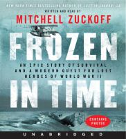 Frozen in time [an epic story of survival and a modern quest for lost heroes of World War II]