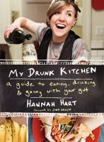 My drunk kitchen : a guide to eating, drinking & going with your gut