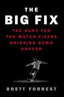 The Big Fix : The Hunt for the Match Fixers Bringing Down Soccer
