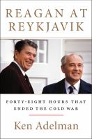 Reagan at Reykjavik : Forty-eight Hours That Ended the Cold War
