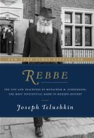 Rebbe : The Life and Teachings of Menachem M. Schneerson, the Most Influential Rabbi in Modern History