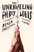 The unraveling of Mercy Louis : a novel