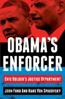 Obama's Enforcer : Eric Holder's Justice Department