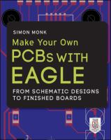 Make Your Own Pcbs With Eagle : From Schematic Designs to Finished Boards