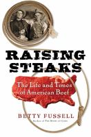 Raising steaks : the life and times of American beef