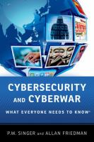 Cybersecurity and cyberwar : what everyone needs to know