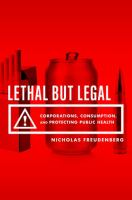 Lethal but legal : corporations, consumption, and protecting public health