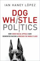Dog whistle politics : how coded racial appeals have reinvented racism and wrecked the middle class