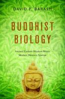 Buddhist biology : ancient Eastern wisdom meets modern Western science