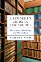 A student's guide to law school : what counts, what helps, and what matters