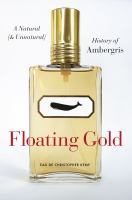 Floating gold : a natural (and unnatural) history of ambergris