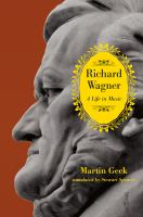 Richard Wagner : a life in music
