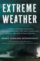 Extreme weather : a guide to surviving flash floods, tornadoes, severe snowstorms,  hurricanes, heat waves, snow storms, tsunamis, and other natural disasters