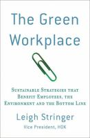 The green workplace : sustainable strategies that benefit employees, the environment, and the bottom line