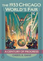 The 1933 Chicago World's Fair : a century of progress