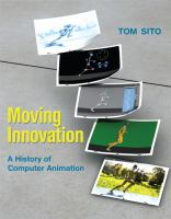 Moving innovation : a history of computer animation