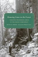 Drawing lines in the forest : creating wilderness areas in the Pacific Northwest