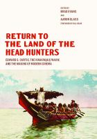 Return to the land of the head hunters : Edward S. Curtis, the Kwakwạkạ'wakw, and the making of modern cinema