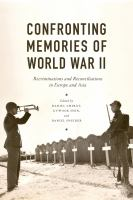 Confronting memories of World War II : European and Asian legacies