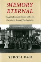Memory Eternal : Tlingit Culture and Russian Orthodox Christianity Through Two Centuries