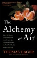 The alchemy of air : a Jewish genius, a doomed tycoon, and the scientific discovery that fed the world but fueled the rise of Hitler