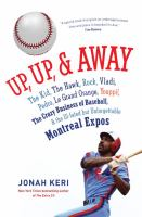 Up, Up, & Away : The Kid, The Hawk, Rock, Wladi, Pedro, Le Grand Orange, Youppi!, The Crazy Business of Baseball, & the Ill-fated but Unforgettable Montreal Expos