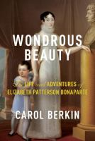 Wondrous beauty : the life and adventures of Elizabeth Patterson Bonaparte