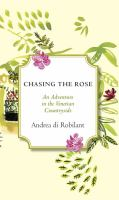 Chasing the rose : a garden adventure in the Venetian countryside