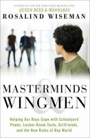 Masterminds and Wingmen : Helping Your Son Cope With Schoolyard Power, Locker-room Tests, Girlfriends, and the New Rules of Boy World