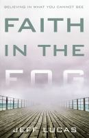 Faith in the fog : believing in what you cannot see