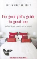 The good girl's guide to great sex : (and you thought bad girls have all the fun)