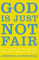 God is just not fair : finding hope when life doesn't make sense
