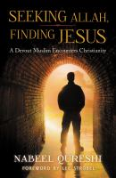 Seeking Allah, finding Jesus : a devout Muslim encounters Christianity