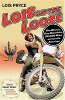 Lois on the loose : one woman, one motorcycle, 20,000 miles across the Americas