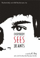 Everybody sees the ants : a novel