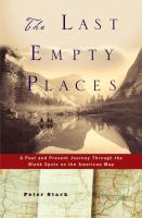 The last empty places : a past and present journey through the blank spots on the American map