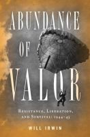 Abundance of valor : resistance, survival, and liberation, 1944-45