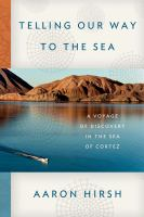 Telling Our Way to the Sea : A Voyage of Discovery in the Sea of Cortez