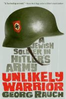 Unlikely warrior : a Jewish soldier in Hitler's army