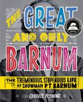The great and only Barnum :   the tremendous, stupendous life of showman P.T. Barnum