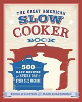 The great American slow cooker book : 500 easy recipes for every day and every size machine