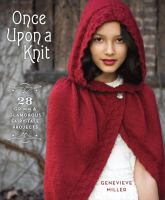 Once upon a knit : 28 Grimm and glamorous fairy-tale projects