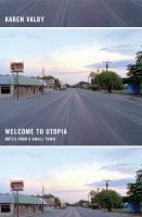 Welcome to Utopia : notes from a small town
