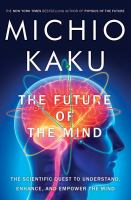 The future of the mind : the scientific quest to understand, enhance, and empower the mind