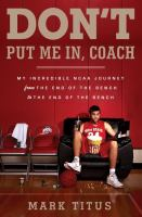 Don't Put Me In, Coach: My Incredible NCAA Journey from the End of the Bench